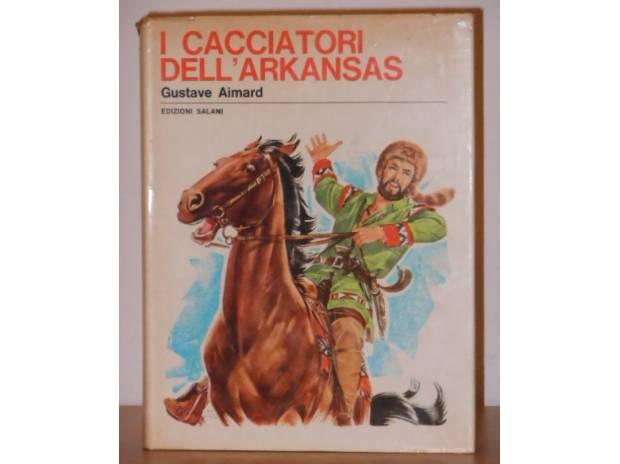 Foto di Vivastreet.it I cacciatori dell'Arkansas, Edizioni Salani 1970.
